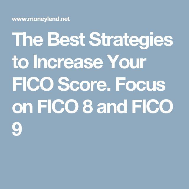 The Best Strategies to Increase Your FICO Score. Focus on FICO 8 and FICO 9