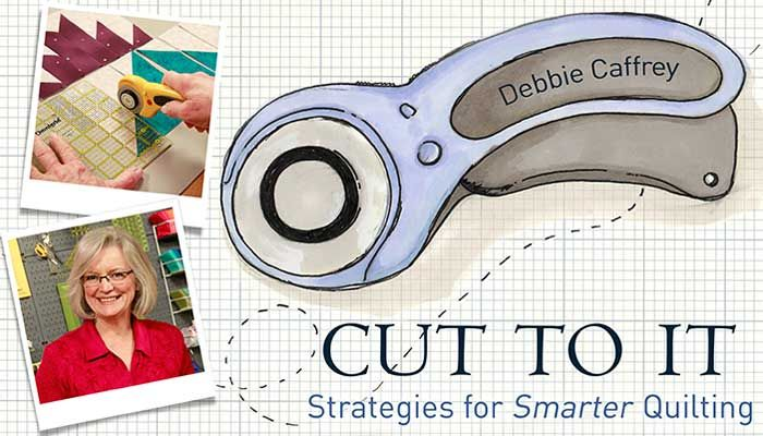 Cut to It: Strategies for Smarter Quilting: Online Class