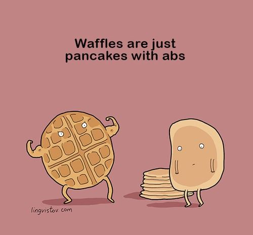 "Ken: ""Man,I wish I could have abs...."" Me: "" Then just become a waffle"