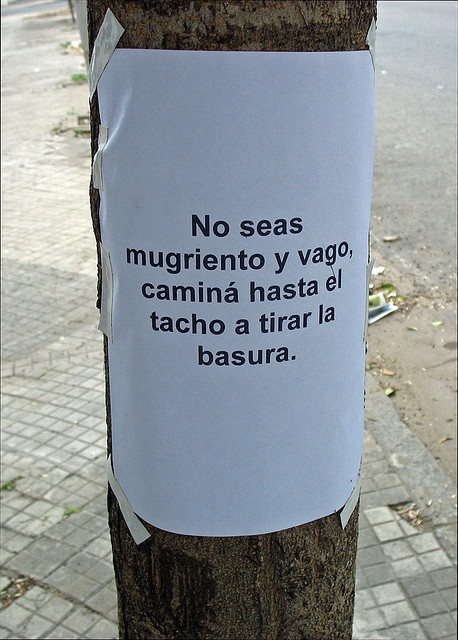 """Tacho is trash can in Argentina. Notice also the Vos form in the verb """"caminá"""" #Argentina #Spanish #Photo Read morea about the Vos Form here: http://www.speakinglatino.com/how-to-conjugate-the-vos-form/"""