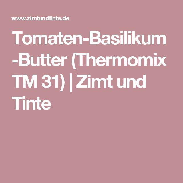 Tomaten-Basilikum-Butter (Thermomix TM 31)   Zimt und Tinte