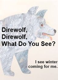 If Westeros had a picture book to teach preschoolers the house sigils and words, Eric Carle would write and illustrate it. Inspired by Brown Bear, Brown Bear, What Do You See?