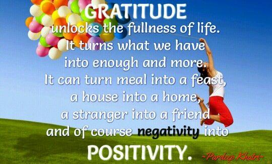 Gratitude turns negativity into positivity.