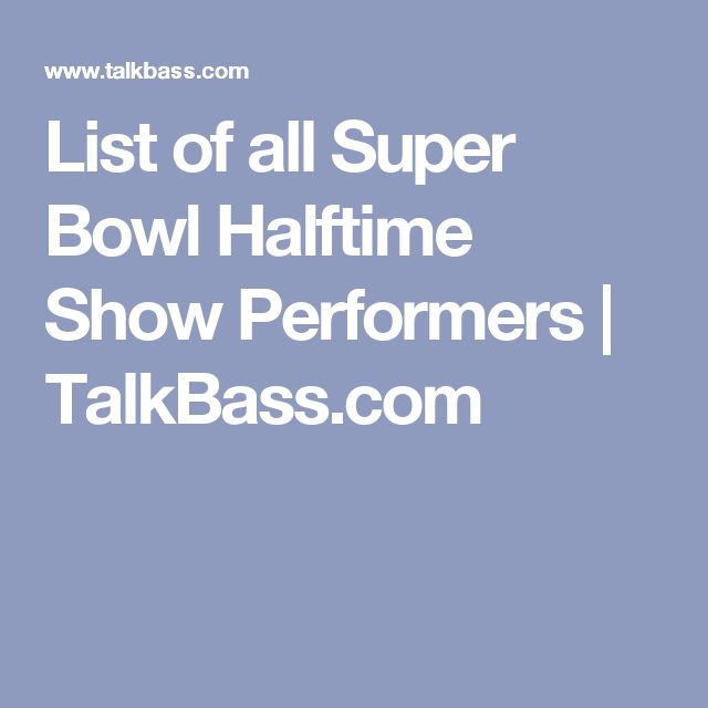 List of all Super Bowl Halftime Show Performers | TalkBass.com