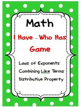FREE!!!  I Have - Who Has game on laws of exponents, combining like terms, distributive property Grades 8-10