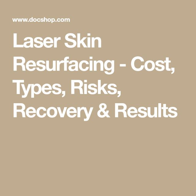 Laser Skin Resurfacing - Cost, Types, Risks, Recovery & Results