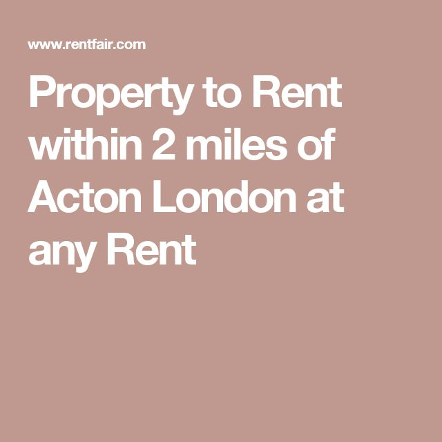 Property to Rent within 2 miles of Acton London at any Rent
