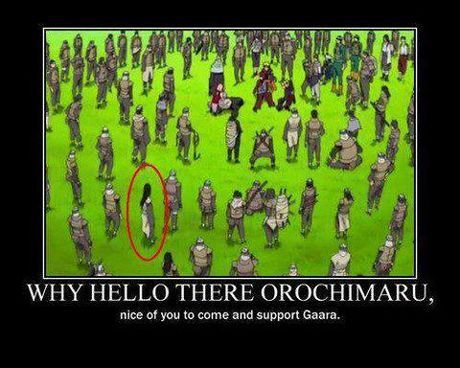 "Naruto Shippuden » Humor » Demotivational Poster | ""Why hello there Orochimaru, nice of you to come and support Gaara"" 