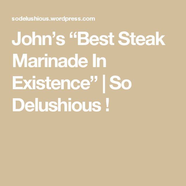 "John's ""Best Steak Marinade In Existence""  
