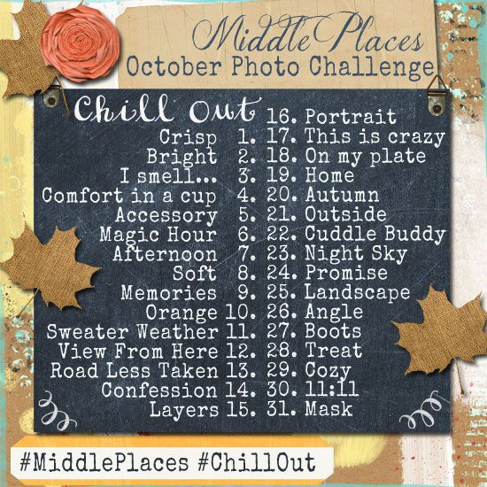 It's time for a new Photo Challenge. Take the challenge to document October! Chill Out with Middle Places.