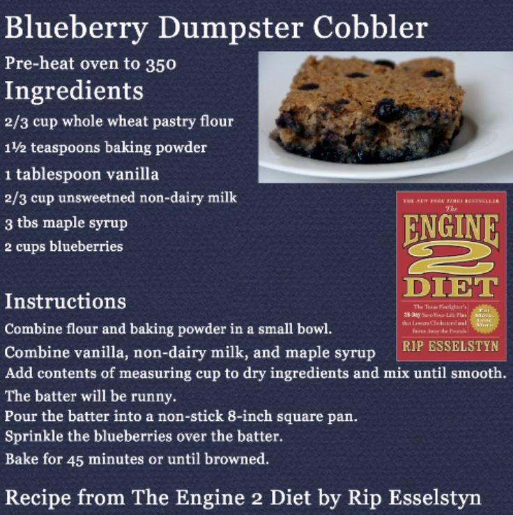 Blueberry Dumpster Cake from Engine 2 Diet by Rip Esselstyn This is the easiest dessert to make, and the kids love it. You can also use oat flour or GF flour. Don't have blueberries? Use another...