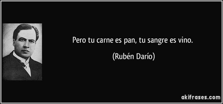"""""""Pero tu carne es pan, tu sangre es vino"""" - Rubén Darío"""