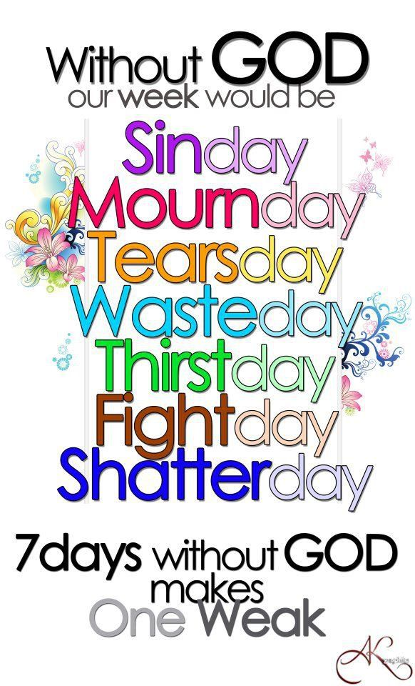 7 days without #God. #quote  ---even if you think it does,  life does not work without God. We all need Him. That's just the way He created us! He wants us and we need Him!