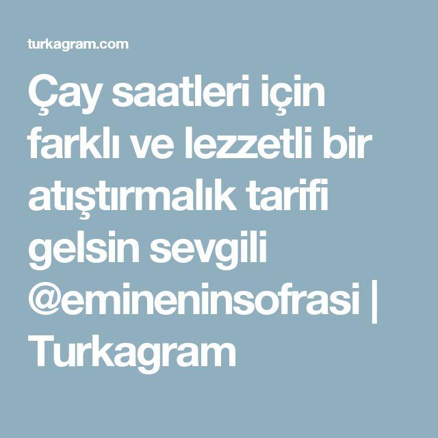 Çay saatleri için farklı ve lezzetli bir atıştırmalık tarifi gelsin sevgili @emineninsofrasi | Turkagram