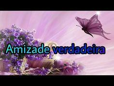 Amizade Verdadeira - Mensagem de amizade e carinho - Amigos para sempre - YouTube