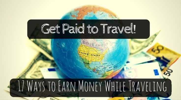Get Paid To Travel: 17 Ways to Earn Money While Traveling - Global Gallivanting Travel Blog