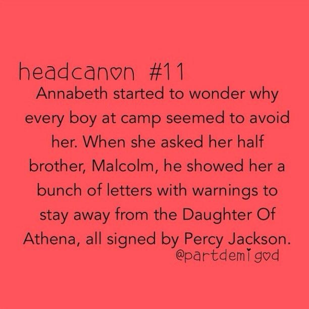 That's some serious dedication. Lol! That's so funny! I feel like this would be you. In the books (I'm not sure if it happened in the movies yet) but Annabeth and Percy are boyfriend and girlfriend so that explains the whole stay away from her thing.