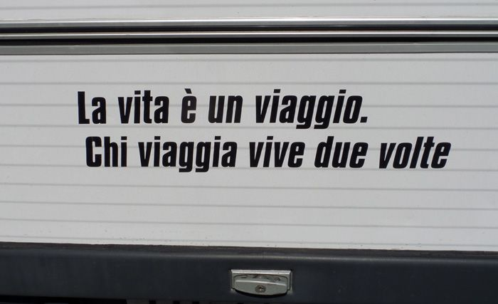 Italian saying: Life is a voyage! Those who travel live twice!