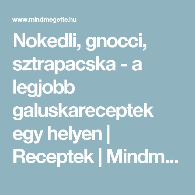 Nokedli, gnocci, sztrapacska - a legjobb galuskareceptek egy helyen | Receptek | Mindmegette.hu