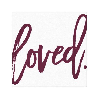 LOVED. Burgundy Modern Script Type Typography Canvas Print - girl gifts special unique diy gift idea