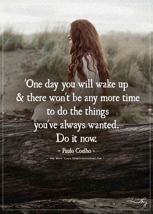 One day you will wake up & there won't be anymore time... - https://themindsjournal.com/one-day-you-will-wake-up-there-wont-be-anymore-time/