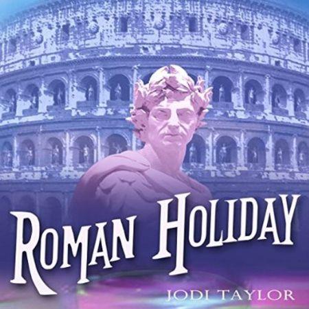 Roman Holiday by Jodi Taylor, read by Zara Ramm