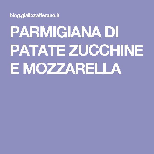 PARMIGIANA DI PATATE ZUCCHINE E MOZZARELLA
