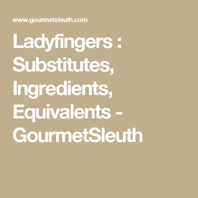 Ladyfingers : Substitutes, Ingredients, Equivalents - GourmetSleuth