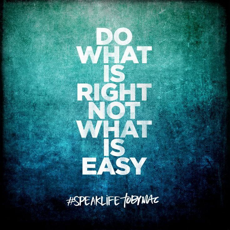Do what is right not what is easy. #SpeakLife