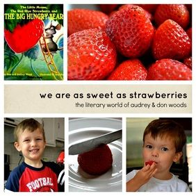 """We are as sweet as strawberries"": activities based on books by Audrey & Don Woods (building self-awareness, working on sharing, and honing fine motor skills)"