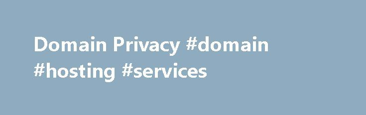 Domain Privacy #domain #hosting #services http://hosting.remmont.com/domain-privacy-domain-hosting-services/  #webhost4life # Domain Privacy Every time you register a domain name, your name, address and phone number are entered into a public database that can be viewed and used by anyone. This exposes your personal information to spammers, telemarketers and... Read more