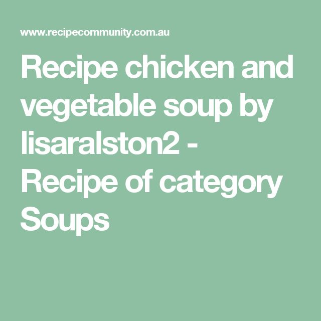 Recipe chicken and vegetable soup by lisaralston2 - Recipe of category Soups