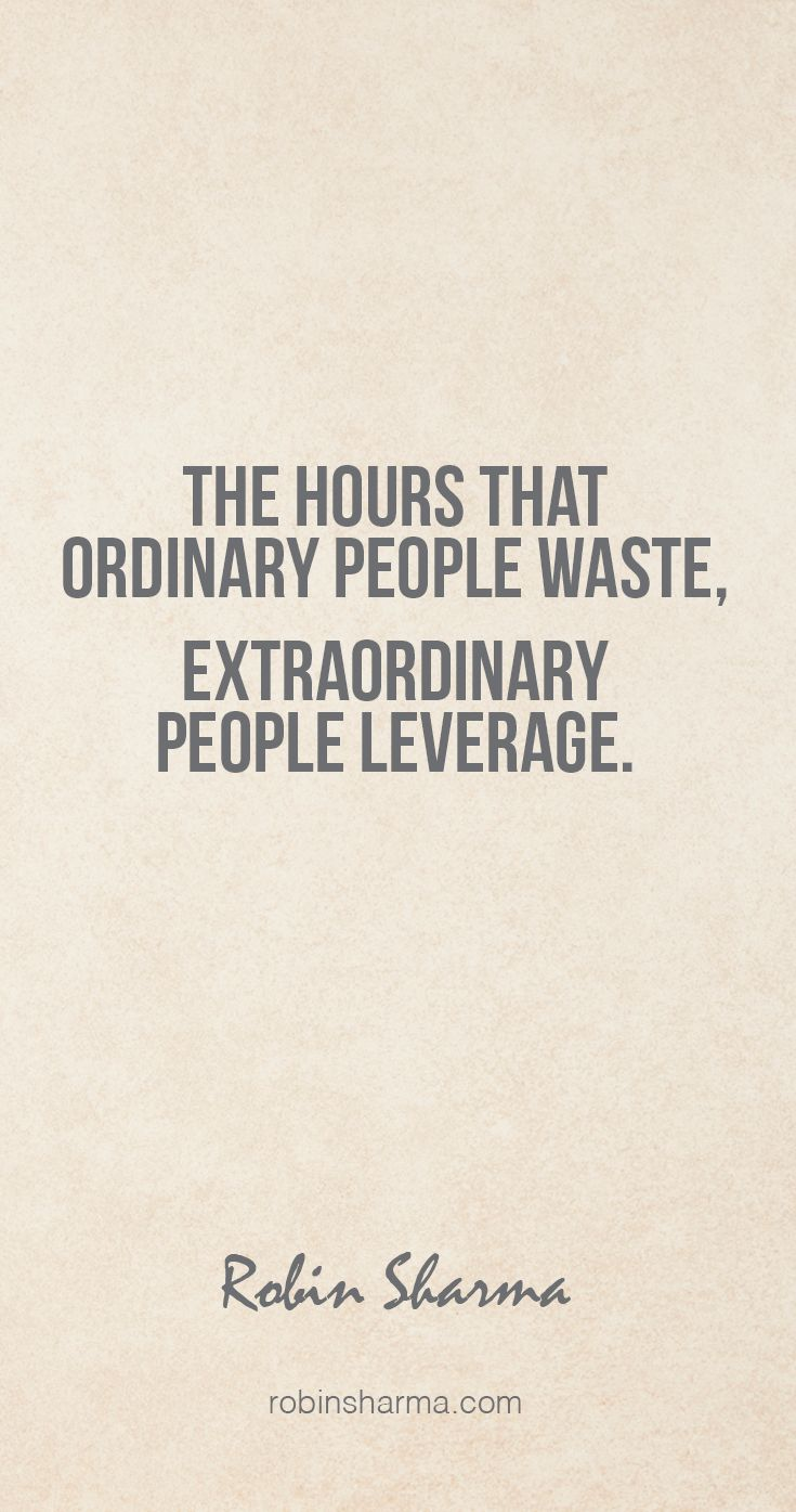 The hours that ordinary people waste, extraordinary people leverage. @robinsharma #robinsharma #quote #qotd