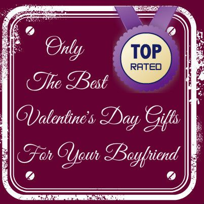 Only The Best Valentines Day Gifts For Your Boyfriend