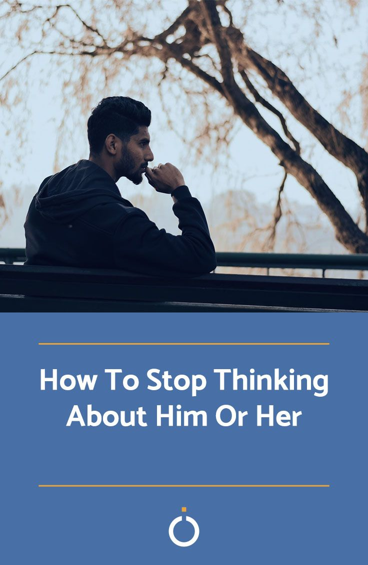 How To Stop Thinking About Him Or Her | How to forget