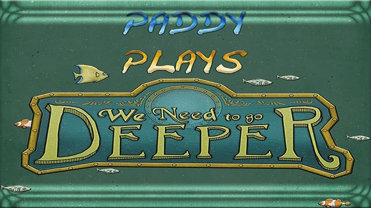 Paddy Plays - We Need To Go Deeper: Episode 1