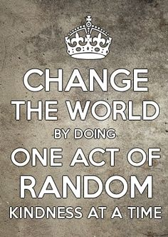 change the world with kindness - Google Search