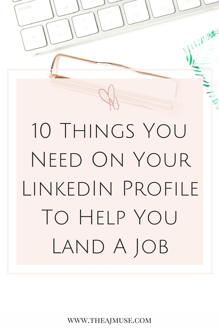 10 things you need on your LinkedIn profile to help you land a job | career | job interview | resume | cover letter | career goals | social media | network | head hunted | job preparation | all star status