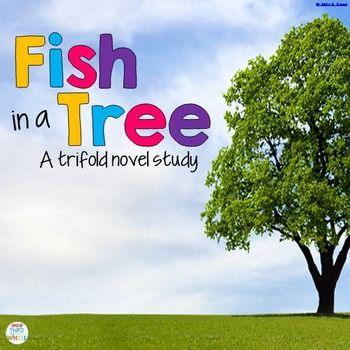 Fish in a Tree Novel Study :  5 weeks of No Prep Fish in a Tree Novel Study Trifolds Looking for a book that bridges the conversation about individual differences and learning? Want to build empathy and understanding in your students while building comprehension?