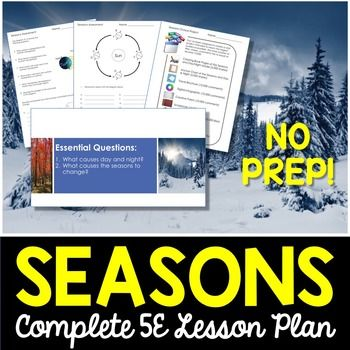 Seasons - Everything you need to teach the cause of day and night and why there are different seasons. Each lesson plan follows the 5E model and provides you with the exact tools to teach the concept. All of the guesswork has been removed with this NO PREP lesson.