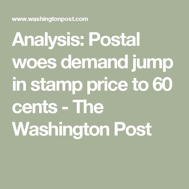 Analysis: Postal woes demand jump in stamp price to 60 cents - The Washington Post