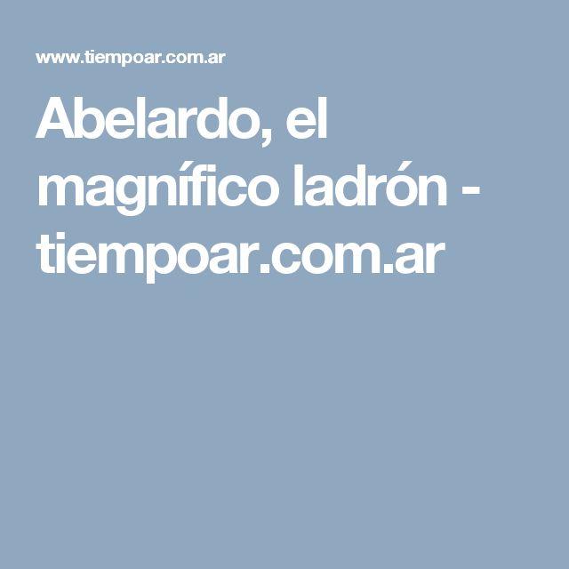 Abelardo, el magnífico ladrón - tiempoar.com.ar