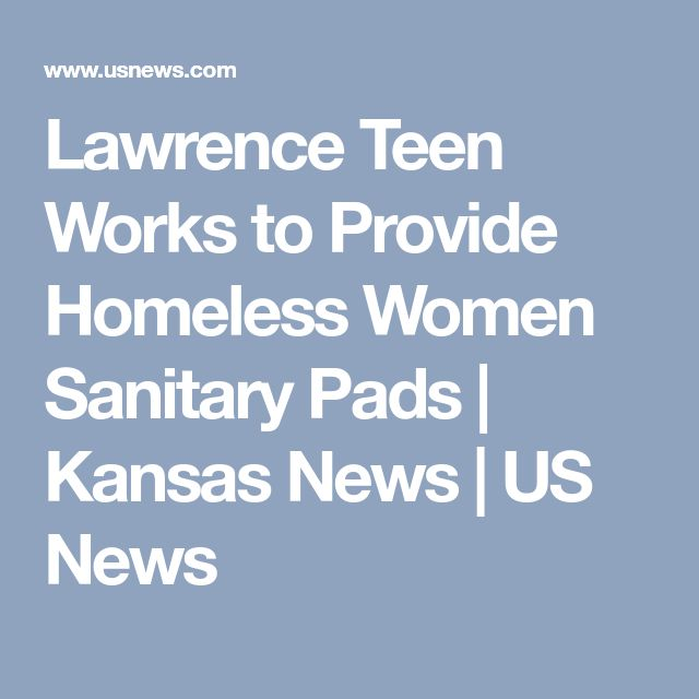 Lawrence Teen Works to Provide Homeless Women Sanitary Pads | Kansas News | US News
