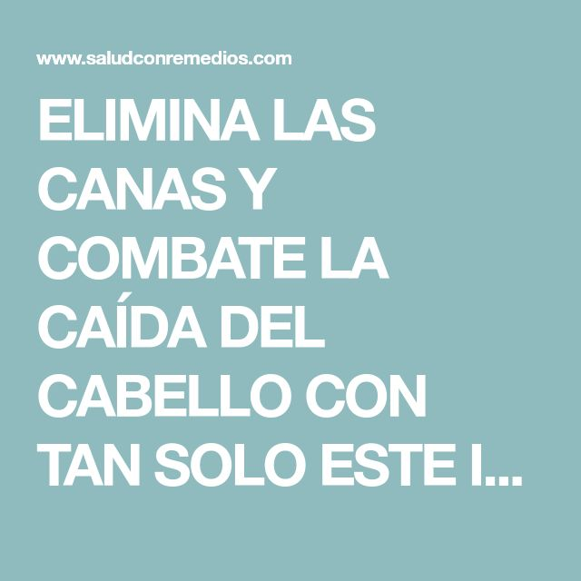 ELIMINA LAS CANAS Y COMBATE LA CAÍDA DEL CABELLO CON TAN SOLO ESTE INGREDIENTE!
