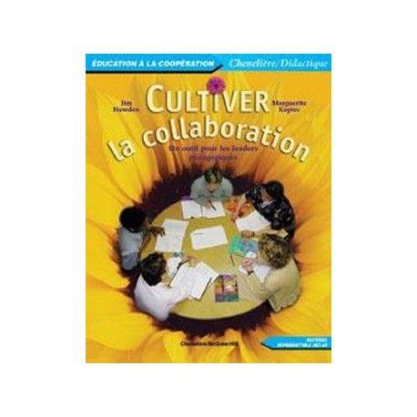 cultiver la collaboration est un ouvrage destin aux leaders pdagogiques soit les directeurs d