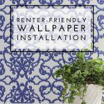 Renter-Friendly Wallpaper Installation – Yes, You Can Install Wallpaper!