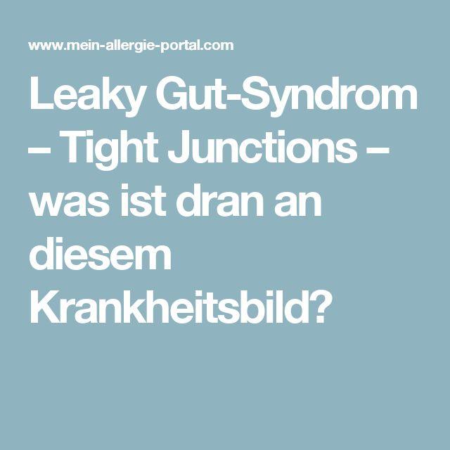 Leaky Gut-Syndrom – Tight Junctions – was ist dran an diesem Krankheitsbild?