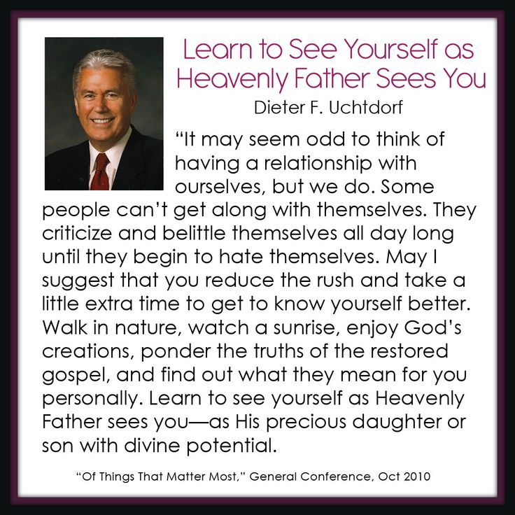 Learn to See Yourself as Heavenly Father Sees You - Dieter F. Uchtdorf #quotes #DailyLDS #LDS