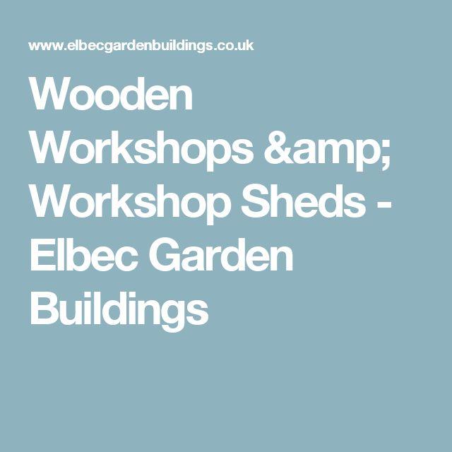 Wooden Workshops & Workshop Sheds - Elbec Garden Buildings