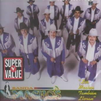 Banda Machos - Los Machos Tambien Lloran